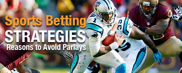 Sports Betting Strategies - Reasons to Avoid Parlays