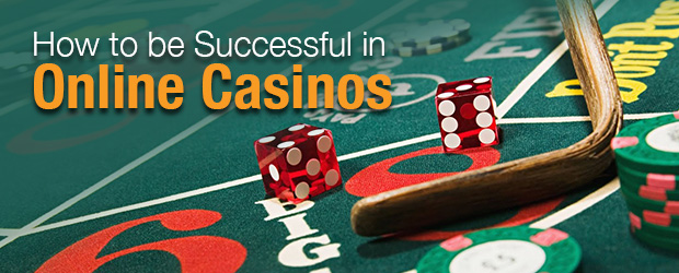 How to be Successful in Online Casinos