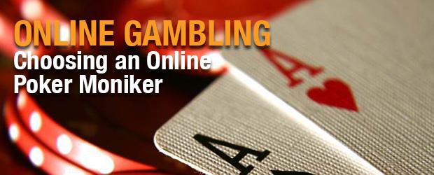 Online Gambling - Choosing an Online Poker Moniker