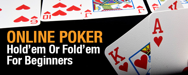 Online Poker - Hold'em Or Fold'em For Beginners