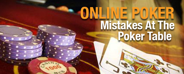 Online Poker - Mistakes At The Poker Table