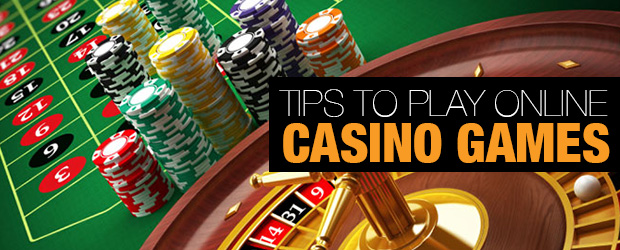 Tips to Play Online Casino Games