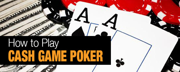 How to Play Cash Game Poker