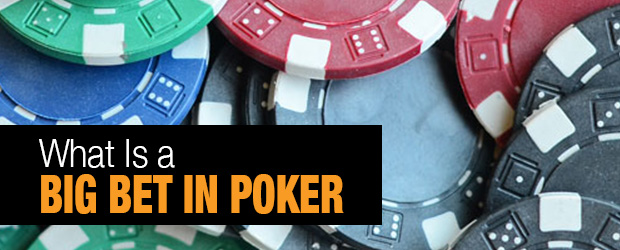 What Is A Big Bet in Poker
