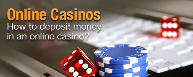 Online Casinos - How to deposit money in an online casino?